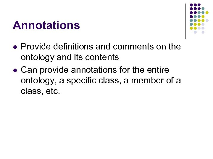 Annotations l l Provide definitions and comments on the ontology and its contents Can