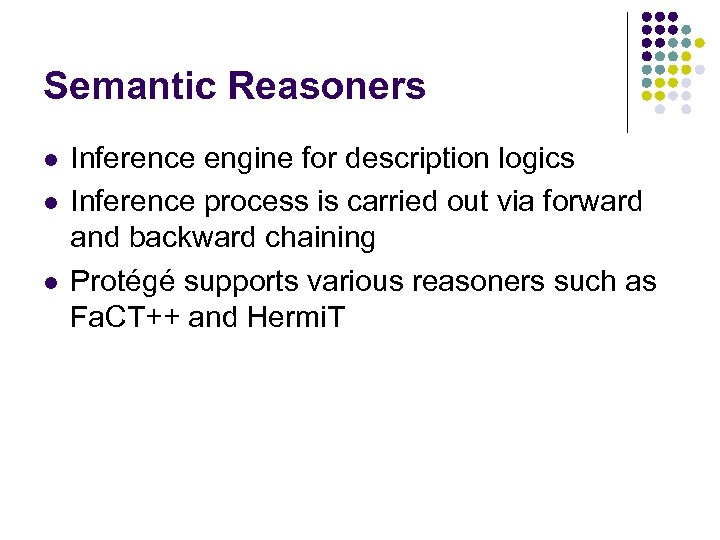 Semantic Reasoners l l l Inference engine for description logics Inference process is carried