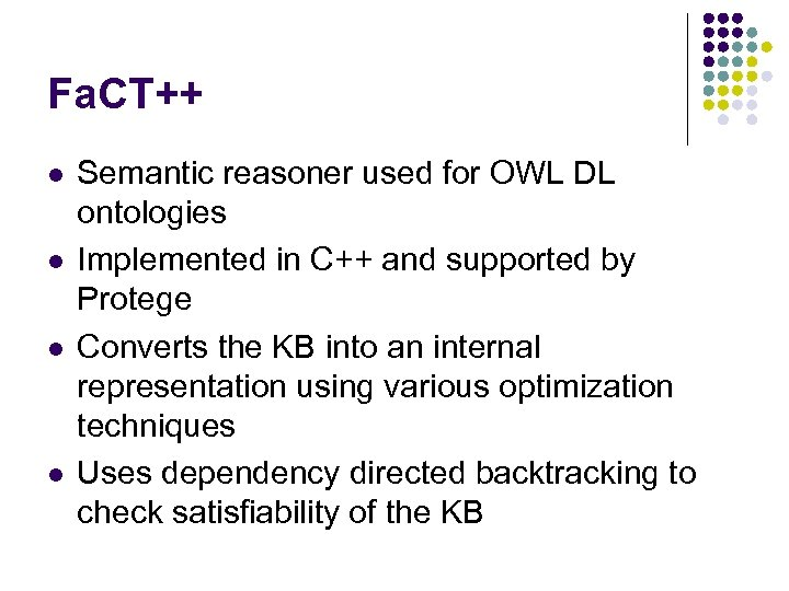 Fa. CT++ l l Semantic reasoner used for OWL DL ontologies Implemented in C++