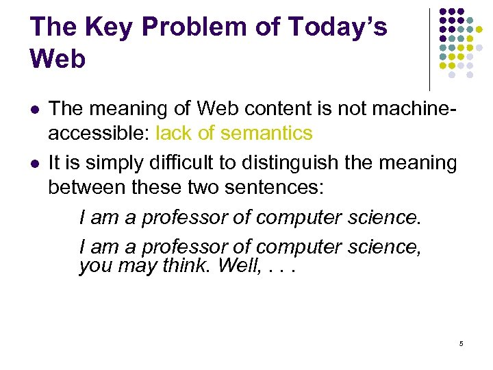 The Key Problem of Today's Web l l The meaning of Web content is