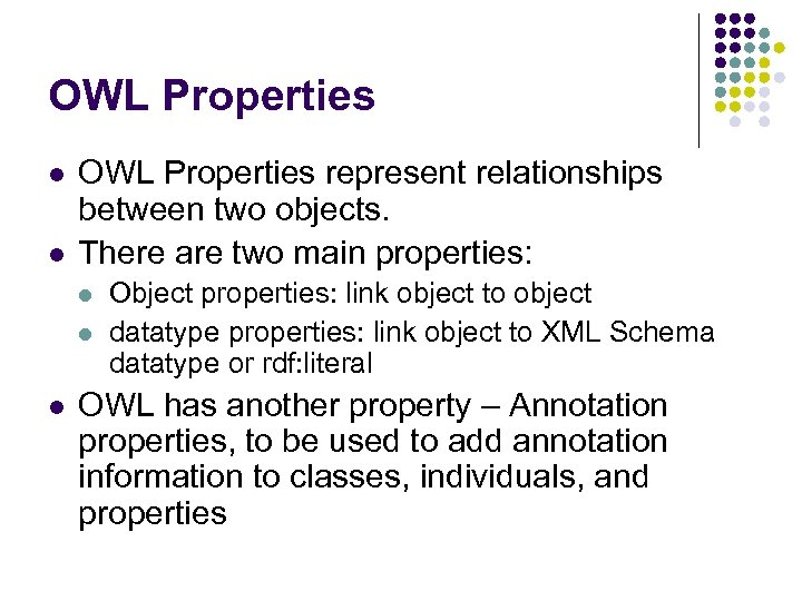 OWL Properties l l OWL Properties represent relationships between two objects. There are two