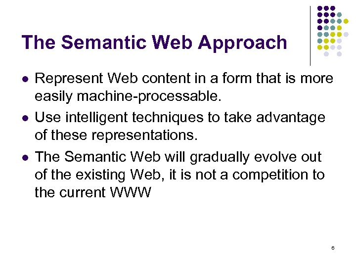 The Semantic Web Approach l l l Represent Web content in a form that