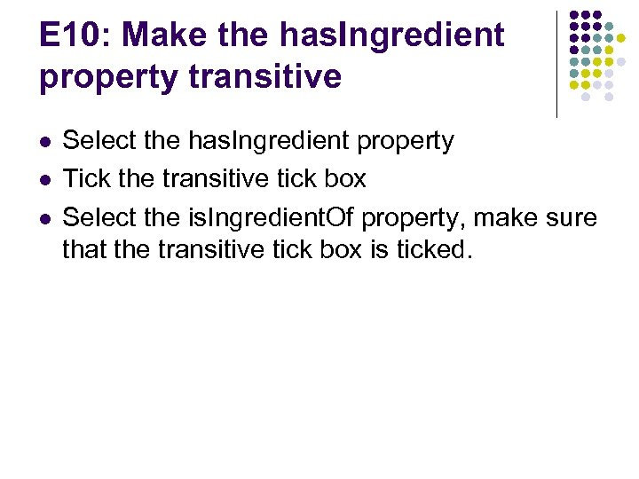 E 10: Make the has. Ingredient property transitive l l l Select the has.