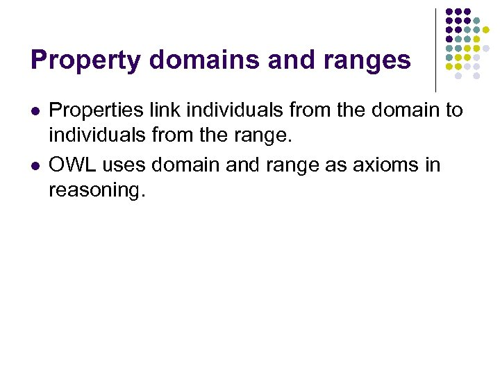 Property domains and ranges l l Properties link individuals from the domain to individuals
