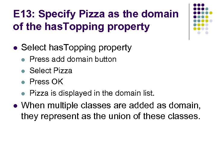 E 13: Specify Pizza as the domain of the has. Topping property l Select