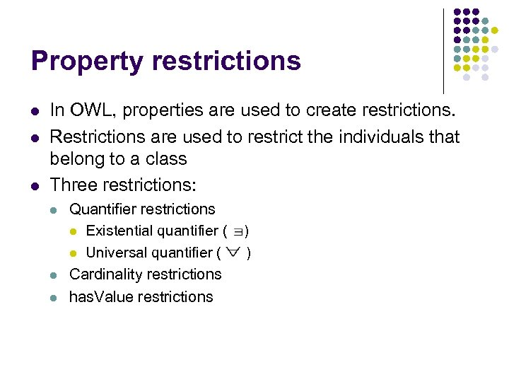 Property restrictions l l l In OWL, properties are used to create restrictions. Restrictions