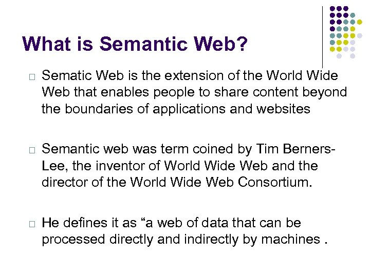 What is Semantic Web? Sematic Web is the extension of the World Wide Web