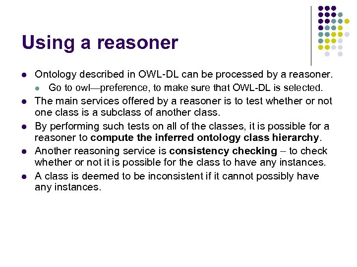 Using a reasoner l l l Ontology described in OWL-DL can be processed by