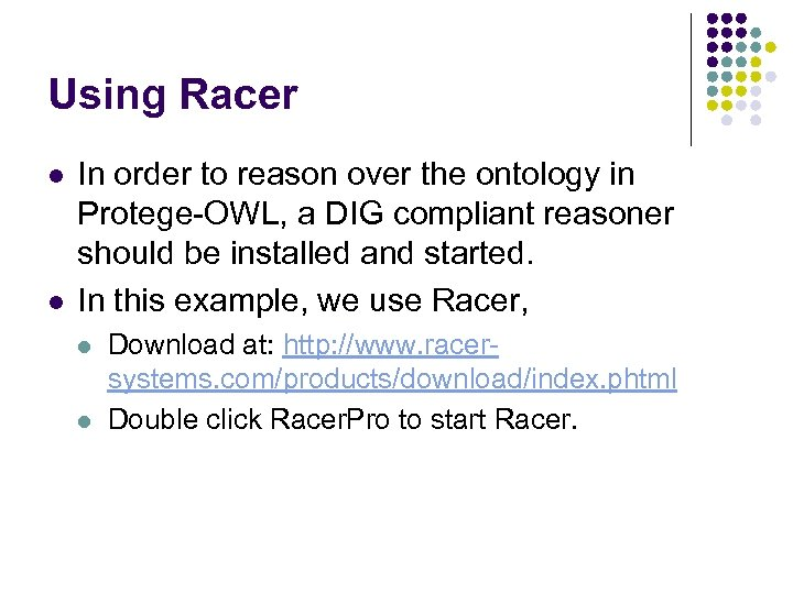 Using Racer l l In order to reason over the ontology in Protege-OWL, a