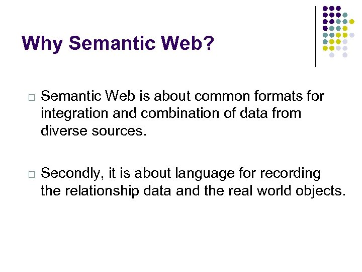 Why Semantic Web? Semantic Web is about common formats for integration and combination of