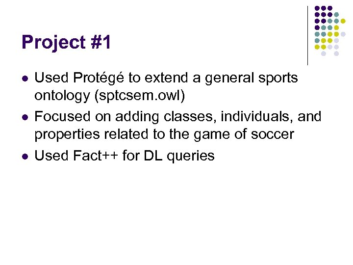 Project #1 l l l Used Protégé to extend a general sports ontology (sptcsem.