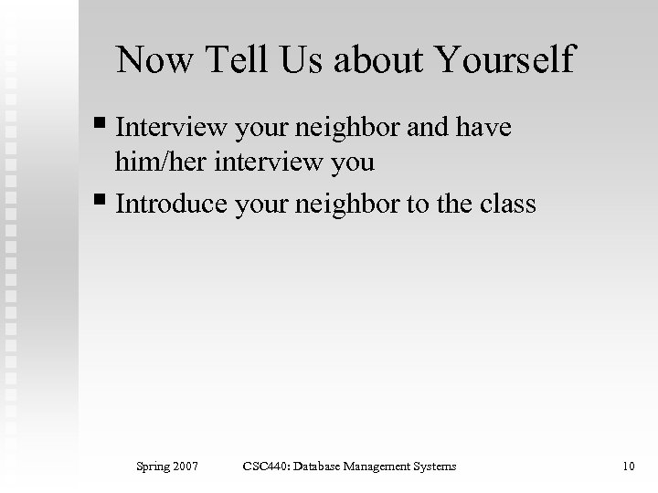 Now Tell Us about Yourself § Interview your neighbor and have him/her interview you