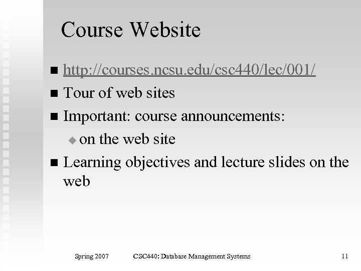 Course Website http: //courses. ncsu. edu/csc 440/lec/001/ n Tour of web sites n Important: