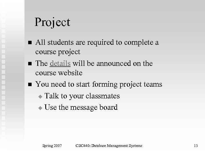 Project n n n All students are required to complete a course project The