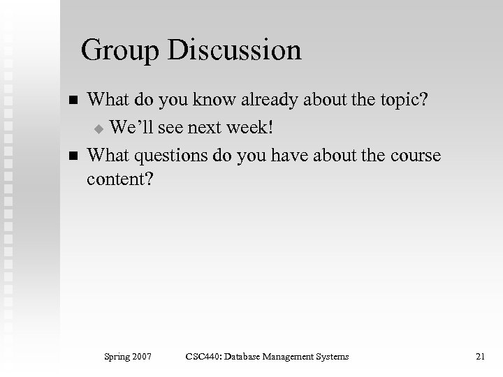 Group Discussion n n What do you know already about the topic? u We'll