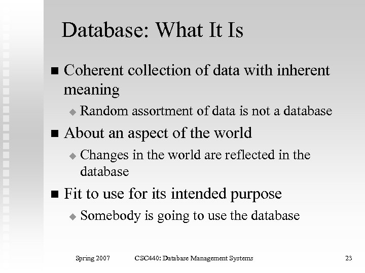 Database: What It Is n Coherent collection of data with inherent meaning u n