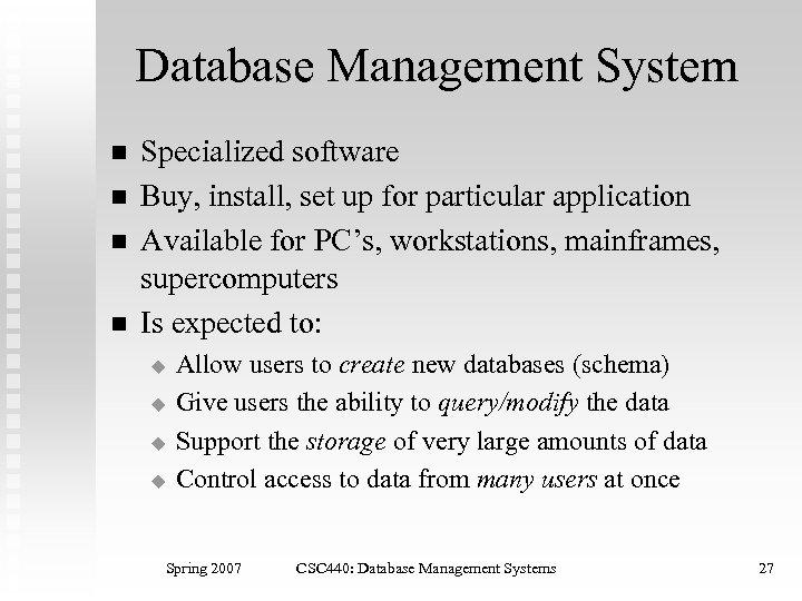 Database Management System n n Specialized software Buy, install, set up for particular application