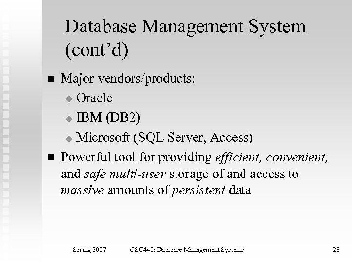 Database Management System (cont'd) n n Major vendors/products: u Oracle u IBM (DB 2)
