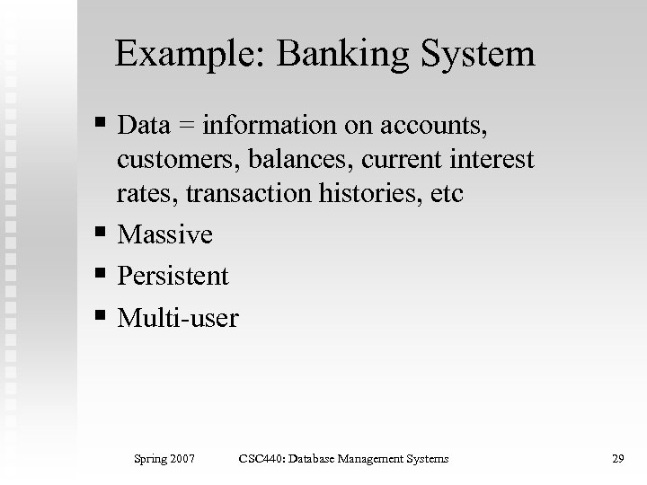 Example: Banking System § Data = information on accounts, customers, balances, current interest rates,