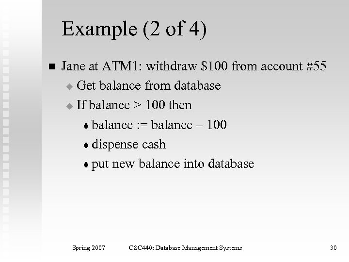 Example (2 of 4) n Jane at ATM 1: withdraw $100 from account #55