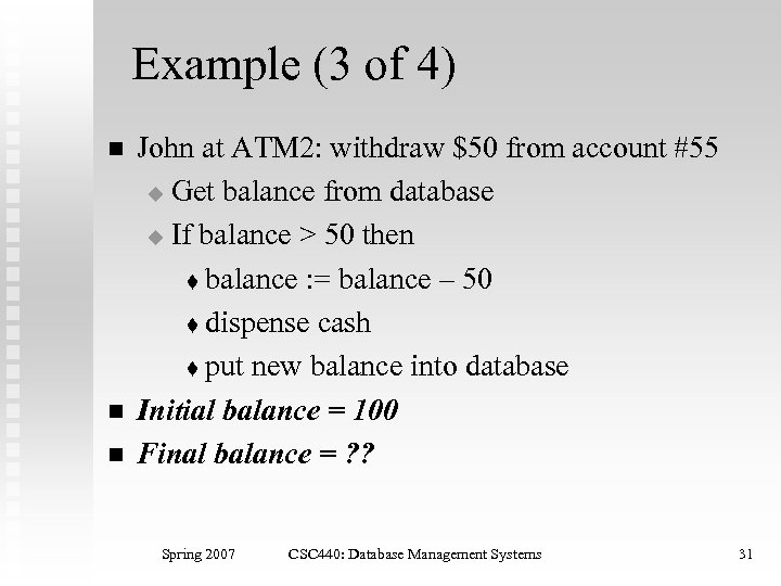 Example (3 of 4) n n n John at ATM 2: withdraw $50 from