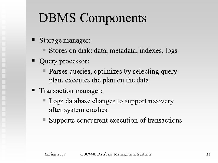 DBMS Components § Storage manager: § Stores on disk: data, metadata, indexes, logs §