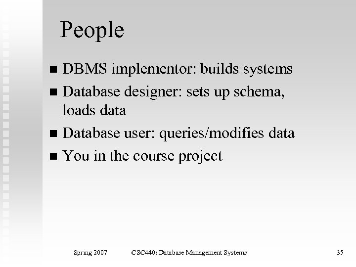 People DBMS implementor: builds systems n Database designer: sets up schema, loads data n