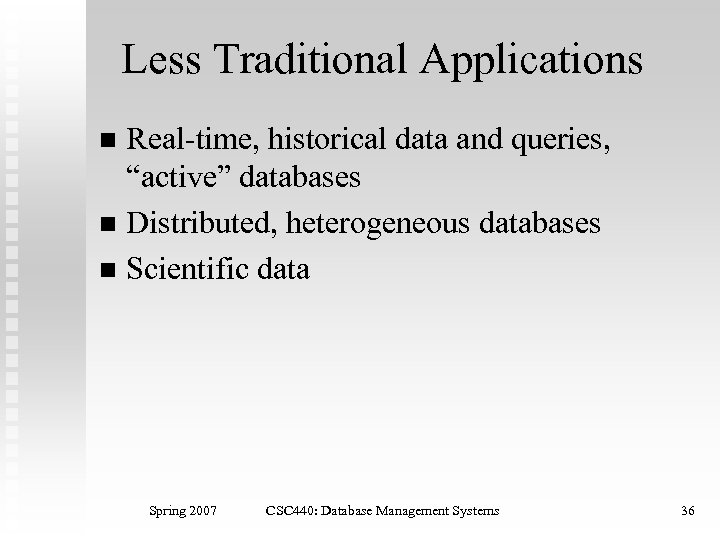 """Less Traditional Applications Real-time, historical data and queries, """"active"""" databases n Distributed, heterogeneous databases"""