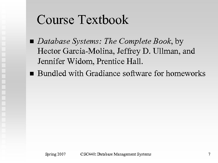 Course Textbook n n Database Systems: The Complete Book, by Hector Garcia-Molina, Jeffrey D.