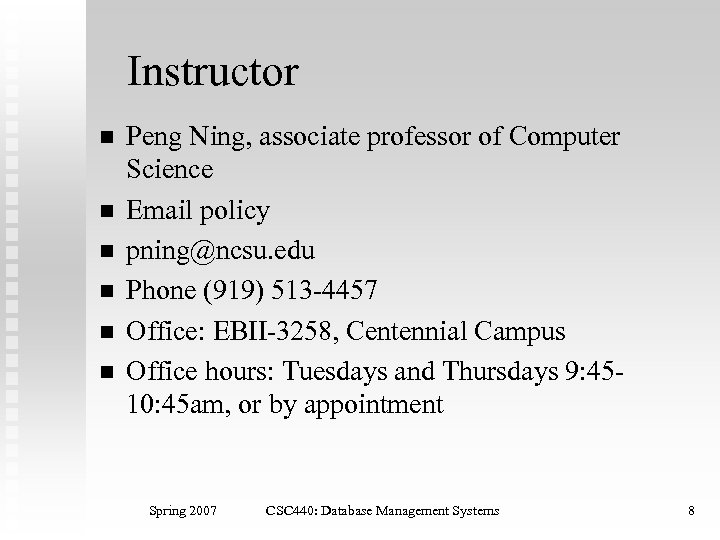 Instructor n n n Peng Ning, associate professor of Computer Science Email policy pning@ncsu.