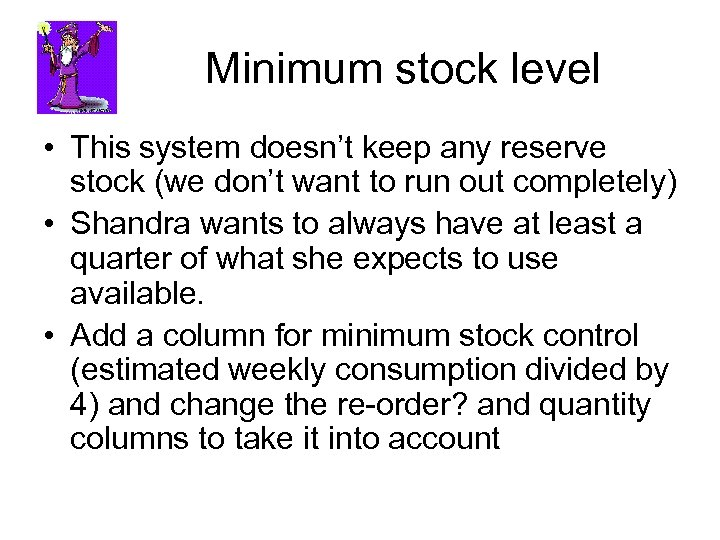 Minimum stock level • This system doesn't keep any reserve stock (we don't want