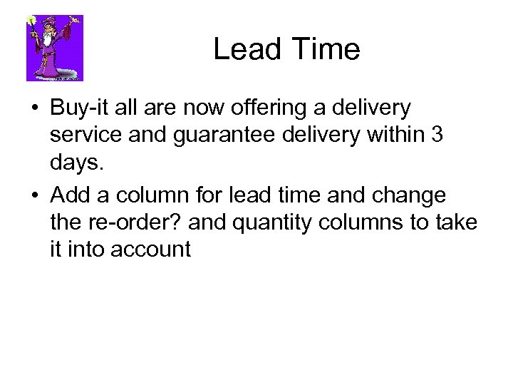 Lead Time • Buy-it all are now offering a delivery service and guarantee delivery