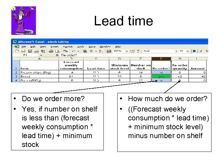 Lead time • Do we order more? • Yes, if number on shelf is