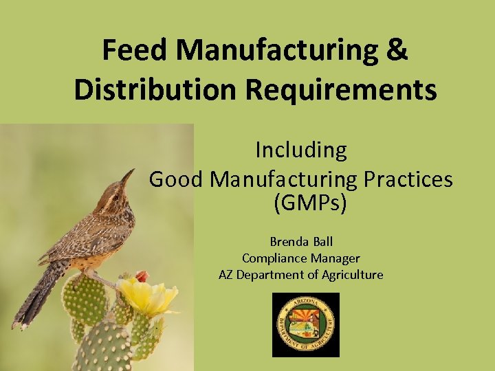Feed Manufacturing & Distribution Requirements Including Good Manufacturing Practices (GMPs) Brenda Ball Compliance Manager