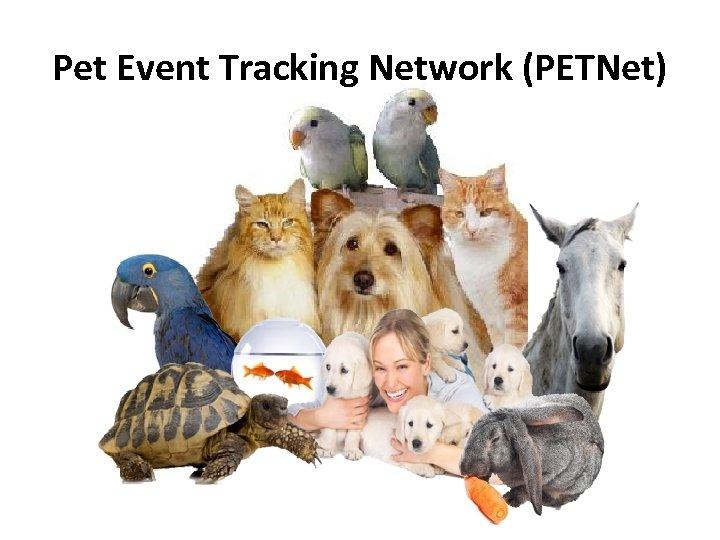 Pet Event Tracking Network (PETNet)