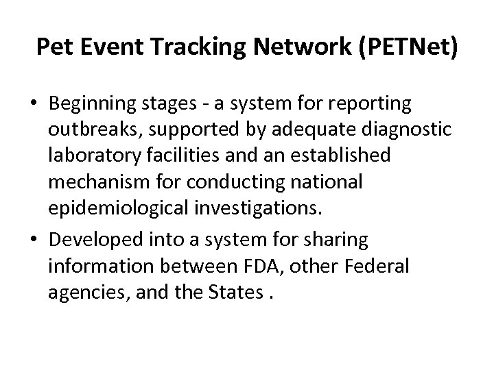 Pet Event Tracking Network (PETNet) • Beginning stages - a system for reporting outbreaks,