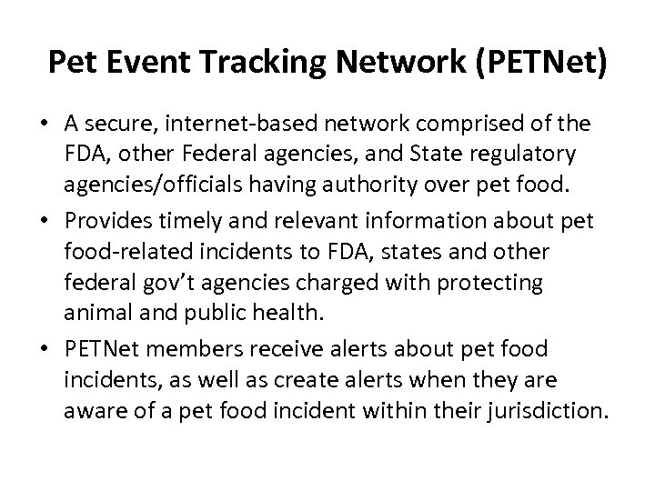 Pet Event Tracking Network (PETNet) • A secure, internet-based network comprised of the FDA,