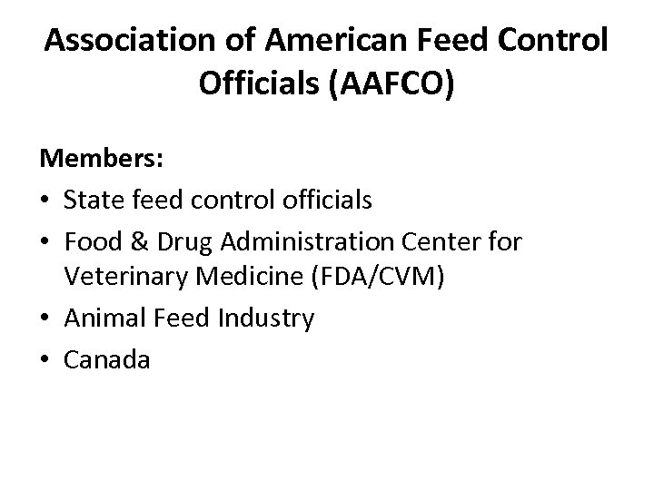 Association of American Feed Control Officials (AAFCO) Members: • State feed control officials •