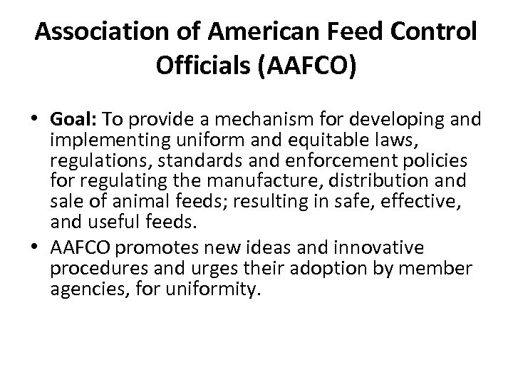 Association of American Feed Control Officials (AAFCO) • Goal: To provide a mechanism for
