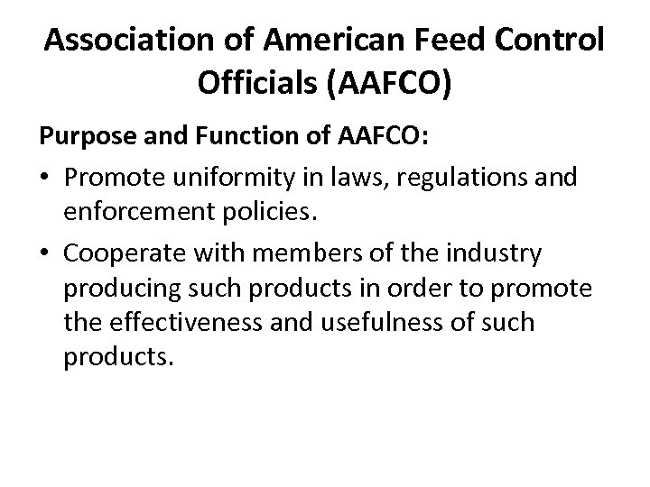 Association of American Feed Control Officials (AAFCO) Purpose and Function of AAFCO: • Promote