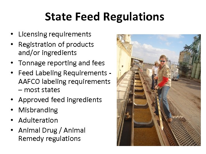 State Feed Regulations • Licensing requirements • Registration of products and/or ingredients • Tonnage