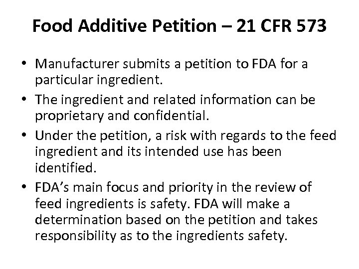 Food Additive Petition – 21 CFR 573 • Manufacturer submits a petition to FDA