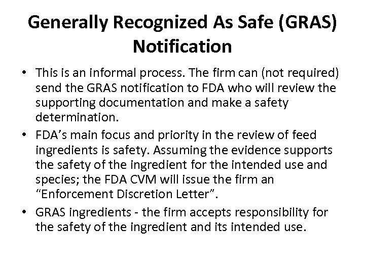Generally Recognized As Safe (GRAS) Notification • This is an informal process. The firm