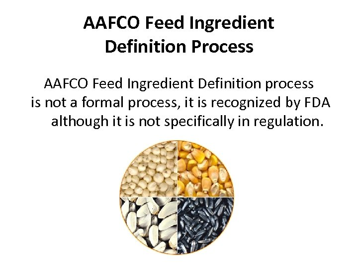 AAFCO Feed Ingredient Definition Process AAFCO Feed Ingredient Definition process is not a formal