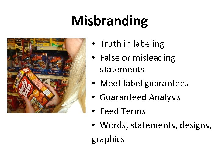 Misbranding • Truth in labeling • False or misleading statements • Meet label guarantees