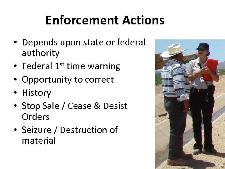 Enforcement Actions • Depends upon state or federal authority • Federal 1 st time