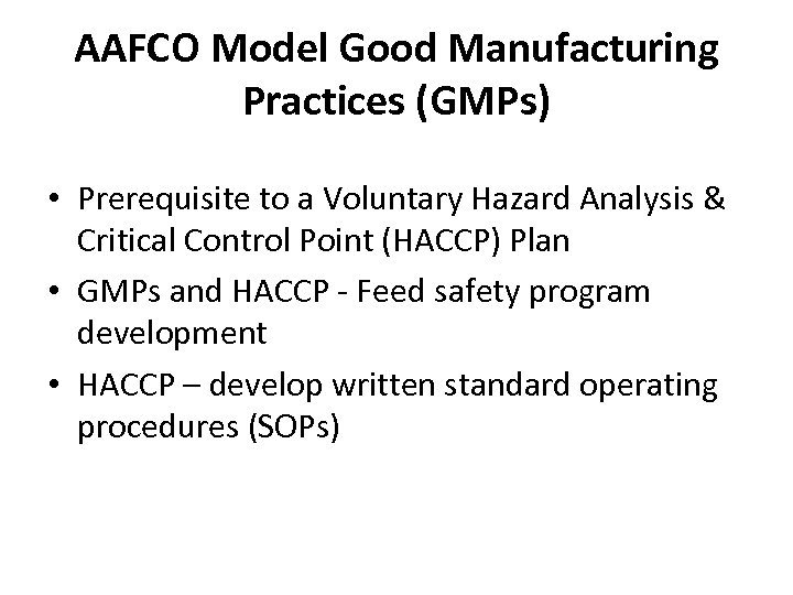AAFCO Model Good Manufacturing Practices (GMPs) • Prerequisite to a Voluntary Hazard Analysis &