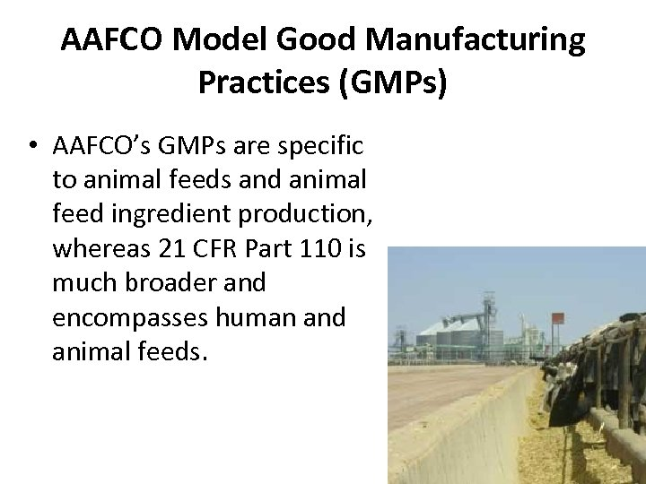 AAFCO Model Good Manufacturing Practices (GMPs) • AAFCO's GMPs are specific to animal feeds