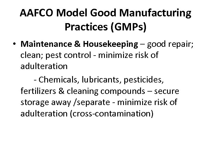 AAFCO Model Good Manufacturing Practices (GMPs) • Maintenance & Housekeeping – good repair; clean;