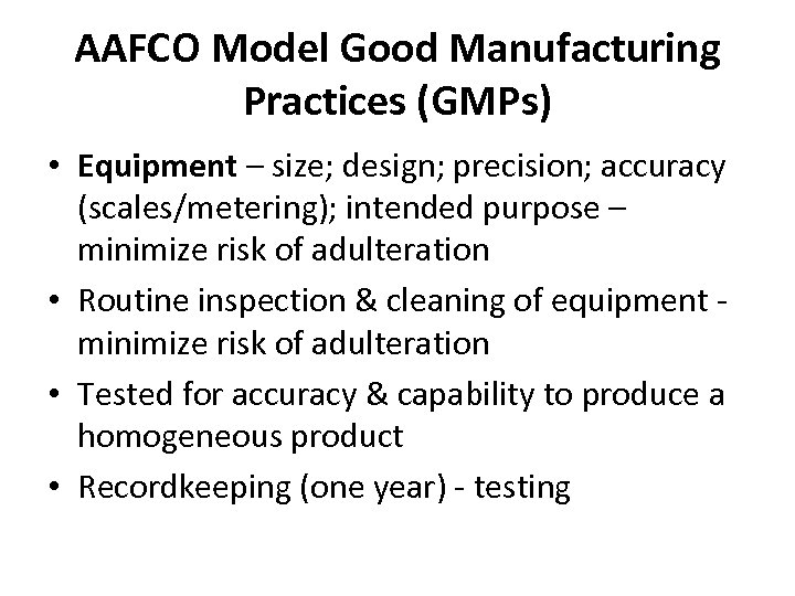 AAFCO Model Good Manufacturing Practices (GMPs) • Equipment – size; design; precision; accuracy (scales/metering);